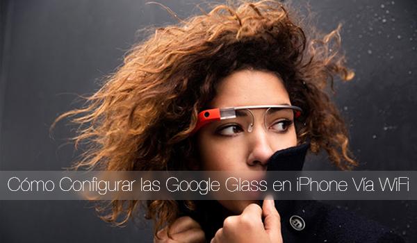 Configurar-Google-Glass-iPhone-WiFi-Video