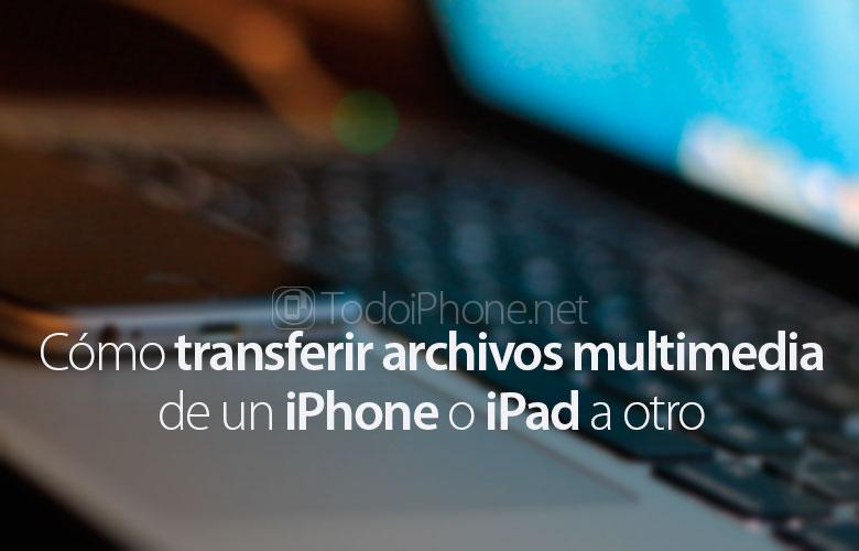 como-transferir-librerias-multimedia-iphone-ipad-otro