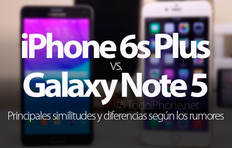 iPhone 6s Plus vs. Galaxy Note 5, principales diferencias según los rumores
