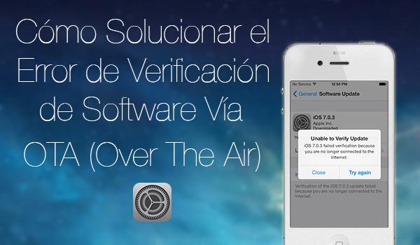 Como Soluciona Error Verificacion software OTA