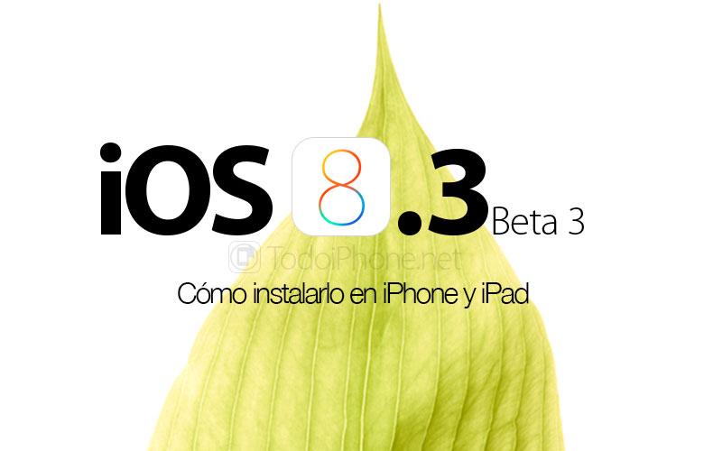como-instalar-ios-8-3-beta-3-iphone-ipad