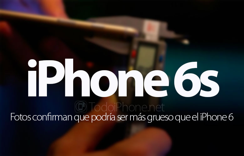 fotos-confirman-iphone-6s-mas-grueso-iphone-6