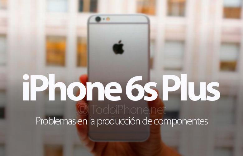 iphone-6s-plus-problemas-produccion-componentes