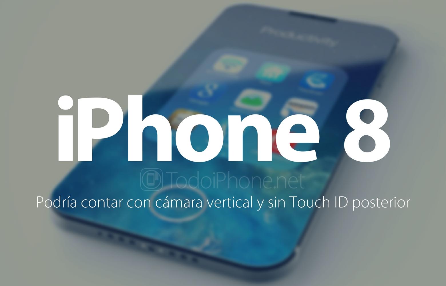 iPhone 8 podría contar con cámara vertical y sin Touch ID trasero